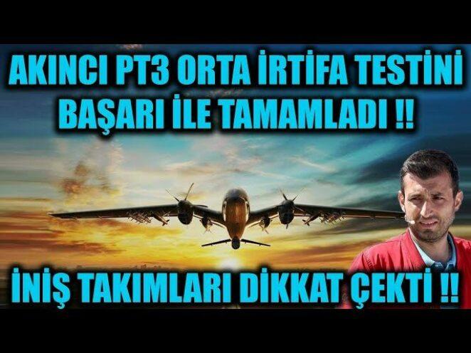 AKINCI PT3 ORTA İRTİFA TESTİNİ BAŞARI İLE TAMAMLADI !! İNİŞ TAKIMLARI DİKKAT ÇEKTİ !!