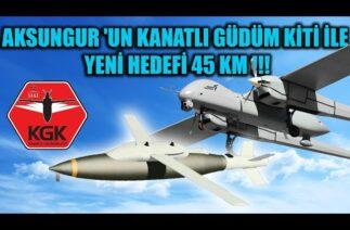 AKSUNGUR 'UN KANATLI GÜDÜM KİTİ İLE YENİ HEDEFİ 45 KM !!!