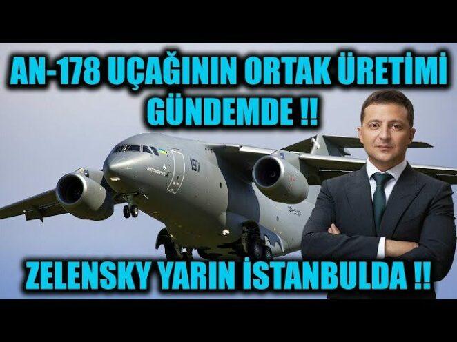 AN-178 UÇAĞININ ORTAK ÜRETİMİ GÜNDEMDE !! ZELENSKY YARIN İSTANBULDA !!