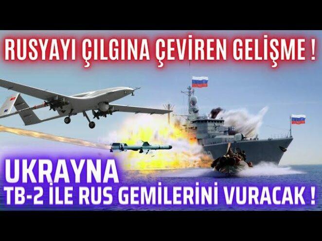 BAYRAKTAR TB-2 KARADENİZ'DE RUS GEMİLERİNİ AVLAYACAK ! UKRAYNA'NIN MÜTHİŞ PLANI !!!