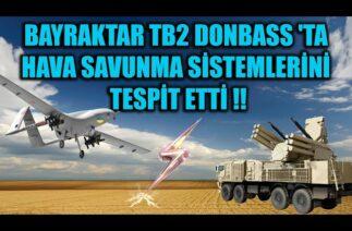 BAYRAKTAR TB2 DONBASS 'TA HAVA SAVUNMA SİSTEMLERİNİ TESPİT ETTİ !!