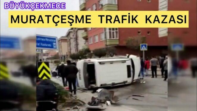 Büyükçekmece Muratçeşme Trafik kazası