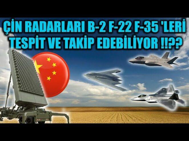 ÇİN RADARLARI B-2 F-22 F-35 'LERİ TESPİT VE TAKİP EDEBİLİYOR !!??