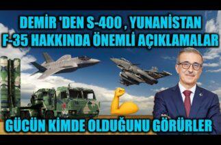 DEMİR 'DEN F-35 S-400 VE YUNANİSTAN HAKKINDA ÖNEMLİ AÇIKLAMALAR