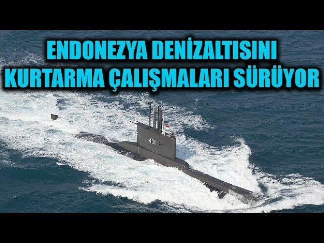 ENDONEZYA DENİZALTISINI KURTARMA ÇALIŞMALARI SÜRÜYOR !!