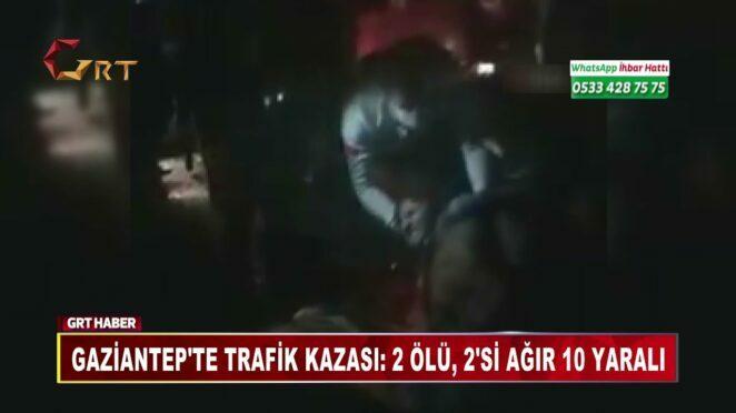 GAZİANTEP'TE TRAFİK KAZASI 2 ÖLÜ, 2'Sİ AĞIR 10 YARALI