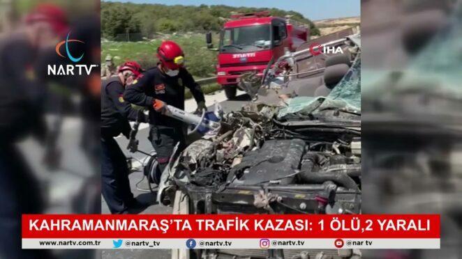 Kahramanmaraşta trafik kazası 1 ölü 2 yaralı