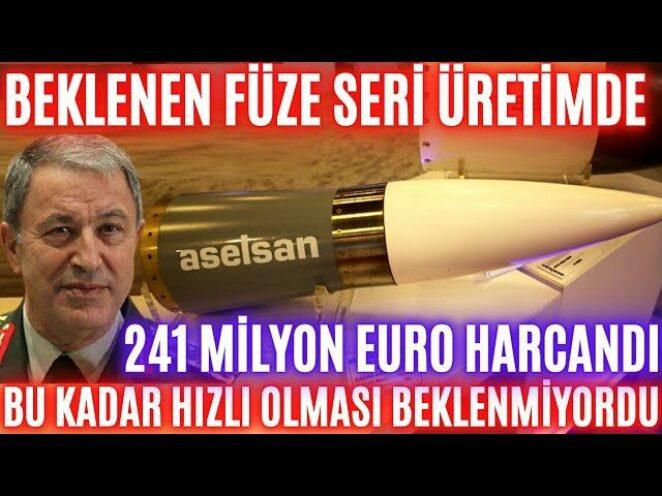 241 MİLYON EURO HARCANAN YERLİ FÜZE SERİ ÜRETİME GİRDİ ! KİMSE BU KADAR HIZLI OLMASINI BEKLEMİYORDU!