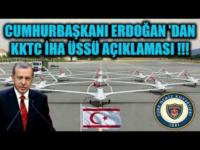 CUMHURBAŞKANI ERDOĞAN 'DAN KKTC İHA ÜSSÜ AÇIKLAMASI !!!