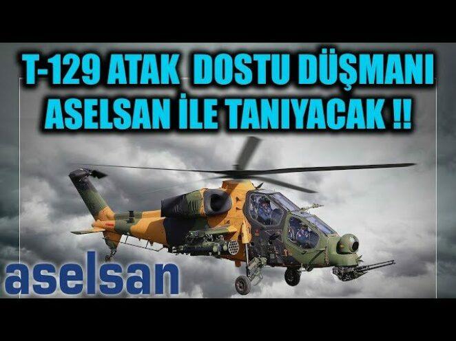 T-129 ATAK HELİKOPTERİ DOSTU DÜŞMANI ASELSAN İLE TANIYACAK !!