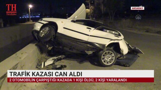 TRAFİK KAZASI CAN ALDI