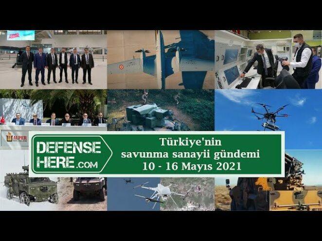 Türkiye'nin savunma sanayii gündemi 10 – 16 Mayıs 2021