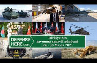 Türkiye'nin savunma sanayii gündemi 24 – 30 Mayıs 2021