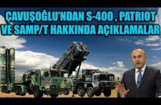 ÇAVUŞOĞLU'NDAN S-400 , PATRIOT VE SAMP/T HAVA SAVUNMA SİSTEMLERİ HAKKINDA ÖNEMLİ AÇIKLAMALAR !!