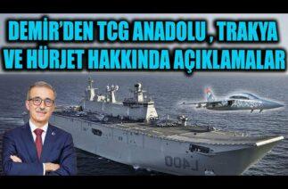 DEMİR'DEN TCG ANADOLU , TRAKYA VE HÜRJET HAKKINDA ÖZEL AÇIKLAMALAR
