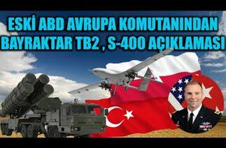ESKİ ABD AVRUPA KUVVETLER KOMUTANINDAN BAYRAKTAR TB2 VE S-400 AÇIKLAMALARI !!