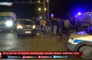 Erzurum'da trafik kazası 10 yaralı