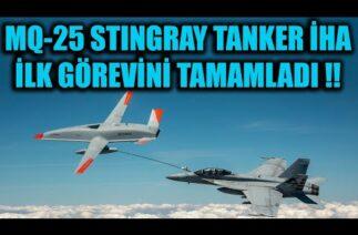 MQ-25 STINGRAY TANKER İHA İLK GÖREVİNİ TAMAMLADI !!