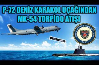 P-72 DENİZ KARAKOL UÇAĞINDAN MK-54 TORPİDO ATIŞI GERÇEKLEŞTİRİLDİ !!