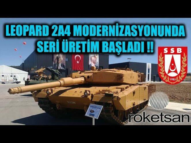ROKETSAN LEOPARD 2A4 MODERNİZASYONUNDA SERİ ÜRETİME BAŞLADI !!