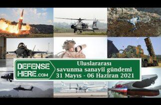 Uluslararası savunma sanayii gündemi 31 Mayıs – 06 Haziran 2021