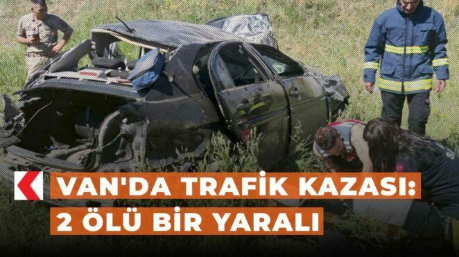 Van'da trafik kazası: 2 ölü bir yaralı