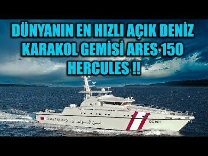 DÜNYANIN EN HIZLI AÇIK DENİZ KARAKOL GEMİSİ YERLİ ARES 150 HERCULES !!