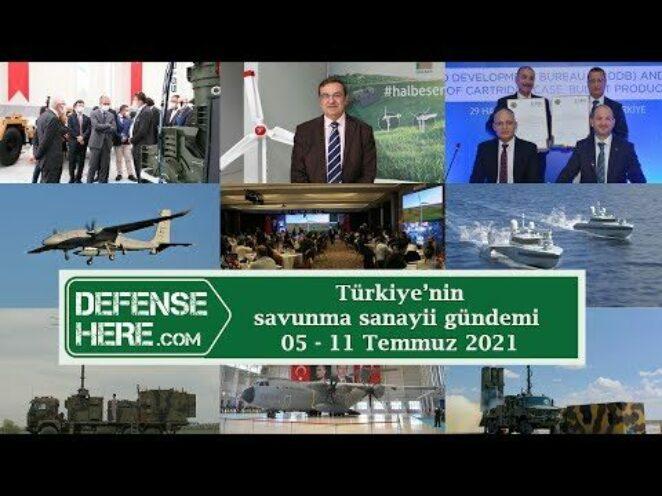 Türkiye'nin savunma sanayii gündemi 05 – 11 Temmuz 2021
