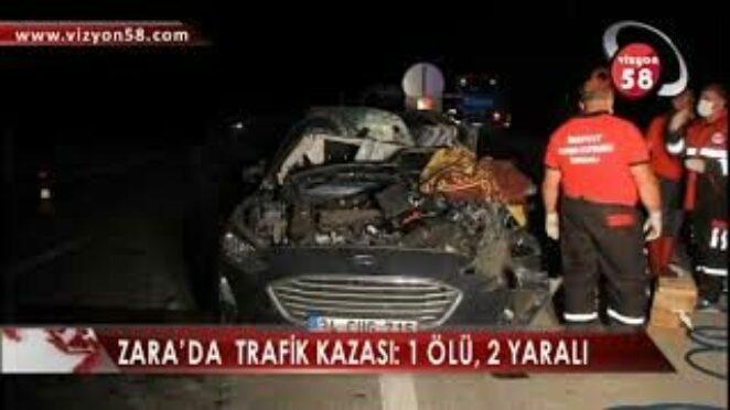 ZARA'DA TRAFİK KAZASI: 1 ÖLÜ, 2 YARALI