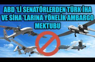 ABD 'Lİ SENATÖRLERDEN TÜRK İHA VE SİHA 'LARINA YÖNELİK AMBARGO MEKTUBU !!