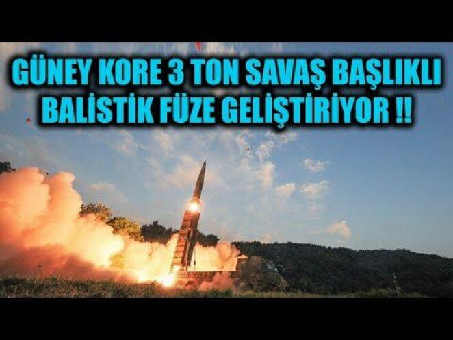 GÜNEY KORE 3 TON SAVAŞ BAŞLIKLI BALİSTİK FÜZE GELİŞTİRİYOR !!