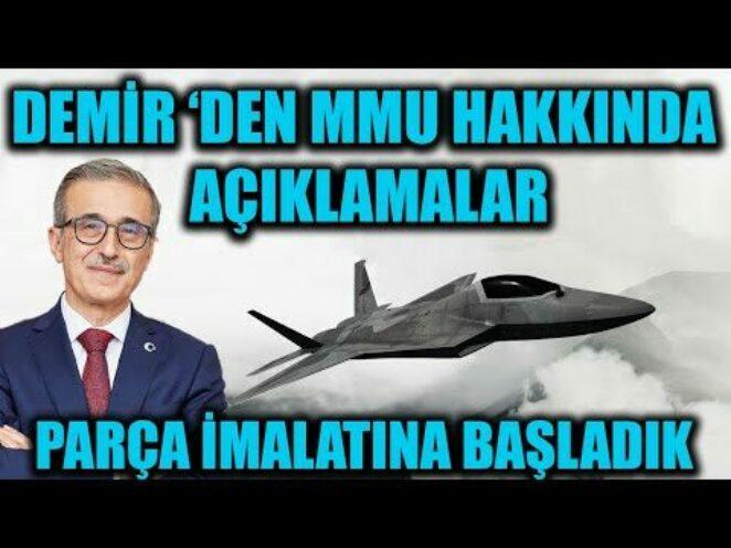 İSMAİL DEMİR 'DEN MMU HAKKINDA AÇIKLAMALAR !! PARÇA İMALATINA BAŞLADIK !!