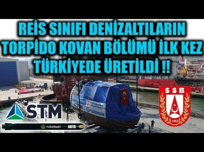 REİS SINIFI DENİZALTILARIN TORPİDO KOVAN BÖLÜMÜ İLK KEZ TÜRKİYEDE ÜRETİLDİ !!