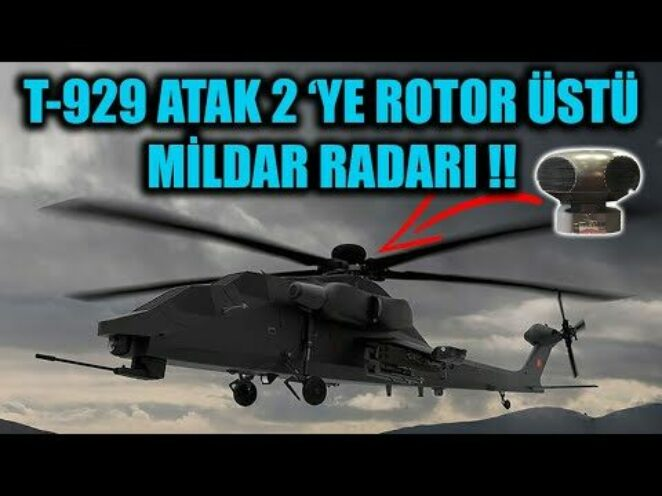 T-929 ATAK 2 'YE ROTOR ÜSTÜ MİLDAR RADARI !!