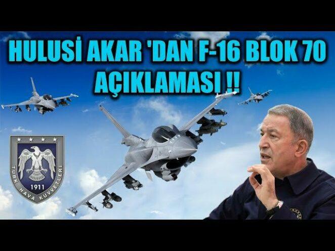 HULUSİ AKAR 'DAN F-16 BLOK 70 AÇIKLAMASI !!
