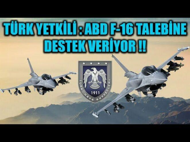 TÜRK YETKİLİ : ABD F-16 TALEBİNE DESTEK VERİYOR !!